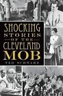 Shocking Stories of the Cleveland Mob by Ted Schwarz (Paperback / softback, 2010)
