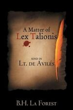 A Matter of Lex Talionis : Send in Lt. de AviléS by B. H. La Forest (2012,...
