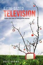 Byte Sized Television: Create Your Own TV Series for the Internet-ExLibrary
