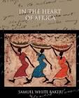 In the Heart of Africa by Sir Samuel White Baker (Paperback / softback, 2009)