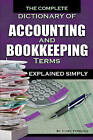 Complete Dictionary of Accounting & Bookkeeping Terms Explained Simply by Cindy Ferraino (Paperback, 2010)