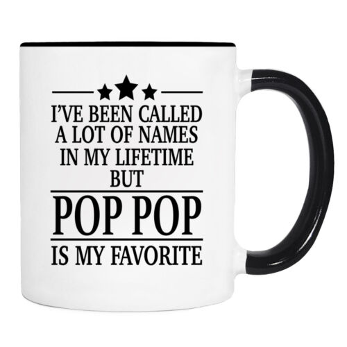 Pop Pop Mug I/'ve Been Called A Lot Of Names But Pop Pop.. 11 Oz Mug