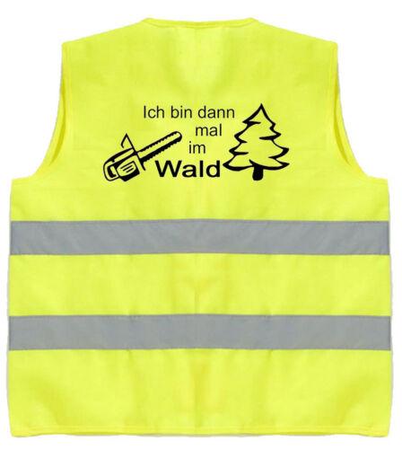 WarnwesteIch bin dann mal im WaldSicherheitsweste Waldarbeiter  116//115-39