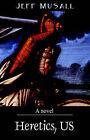 Heretics, Us by Jeff Musall (Paperback / softback, 2006)