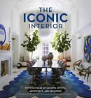The Iconic Interior: Private Spaces of Leading Artists, Architects, and Designers by Dominic Bradbury (Hardback)