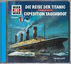 Was ist was Hörspiel-CD: Die Reise der Titanic/ Expedition Tauchboot (2016)