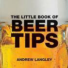 The Little Book of Beer Tips by Andrew Langley (Paperback, 2006)