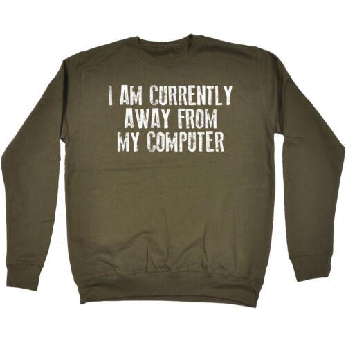 I Am Currently Away From My Computer SWEATSHIRT birthday fashion geek nerd IT