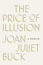 The Price of Illusion : A Memoir by Joan Juliet Buck (2017, Hardcover)