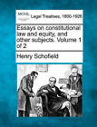 Essays on Constitutional Law and Equity, and Other Subjects. Volume 1 of 2 by Henry Schofield (Paperback / softback, 2010)