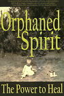 Orphaned Spirit: The Power to Heal by Louis Sadler (Paperback, 2008)