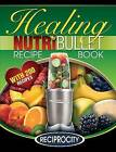 The Nutribullet Healing Recipe Book: 200 Health Boosting Nutritious and Therapeutic Blast and Smoothie Recipes by Oliver Lahoud, Marco Black (Paperback / softback, 2015)