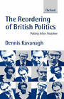 The Reordering of British Politics: Politics After Thatcher by Dennis Kavanagh (Paperback, 1997)