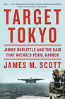 Target Tokyo: Jimmy Doolittle and the Raid That Avenged Pearl Harbor by James M. Scott (Hardback, 2015)