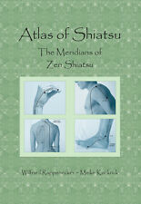 Atlas of Shiatsu, Meridians of Zen Shiatsu, 2nd edition by Wilfried Rappenecker