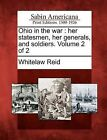 Ohio in the War: Her Statesmen, Her Generals, and Soldiers. Volume 2 of 2 by Whitelaw Reid (Paperback / softback, 2012)