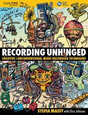 Recording Unhinged : Creative and Unconventional Music Recording Techniques by Sylvia Massy (2016, Paperback)