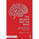 The Neuron and the Mind: Microneuronal Theory and Practice in Cognitive Neuroscience by William R. Uttal (Paperback, 2016)