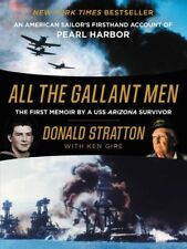 All the Gallant Men : An American Sailor's Firsthand Account of Pearl Harbor by Donald Stratton and Ken Gire (2016, Hardcover)