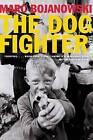 The Dog Fighter by Marc Bojanowski (Paperback / softback, 2015)