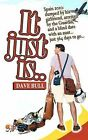 It Just Is...: Spain 2010: Dumped by His Girlfriend, Arrested by the Guardia, and a Blind Date with an Aunt...Just 364 Days to Go... by Dave Bull (Paperback / softback, 2011)