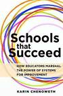 Schools That Succeed: How Educators Marshal the Power of Systems for Improvement by Karin Chenoweth (Paperback, 2017)