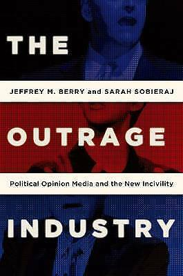 1 of 1 - The Outrage Industry: Political Opinion Media and the New Incivility (Studies in