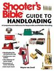 Shooter's Bible Guide to Handloading : A Comprehensive Reference for Responsible and Reliable Reloading by Wayne van Zwoll (2015, Paperback)