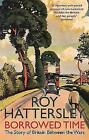 Borrowed Time: The Story of Britain Between the Wars by Roy Hattersley (Paperback, 2009)