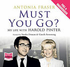 Must You Go?: My Life with Harold Pinter by Antonia Fraser (CD-Audio, 2010)