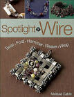 Spotlight on Wire by Melissa Cable (Paperback, 2011)