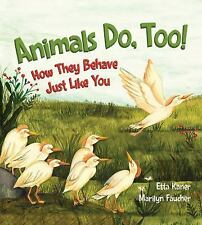 Animals, Do Too! : How They Behave Just Like You by Etta Kaner (2017, Hardcover)