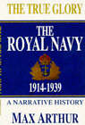The True Glory: Royal Navy, 1914-39 by Max Arthur (Paperback, 1997)