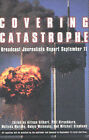 Covering Catastrophe: Broadcast Journalists Report September 11 by Allison Gilbert (Hardback, 2002)