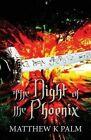 The Night of the Phoenix by Matthew K Palm (Paperback / softback, 2013)