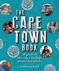 The Cape Town Book: A Guide to the City's History, People and Places by Nechama Brodie (Paperback, 2015)