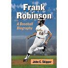 Frank Robinson: A Baseball Biography by John C. Skipper (Paperback, 2014)