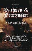 Sachsen and Franzosen. Die Franzosenzeit 1806-1813 ...   Buch   Zustand sehr gut