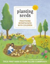 Planting Seeds : Practicing Mindfulness with Children by Thich Nhat Hanh and Pl…