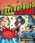 Superheroes and Beyond : How to Draw the Leading and Supporting Characters of Today's Comics by Christopher Hart (2009, Paperback)