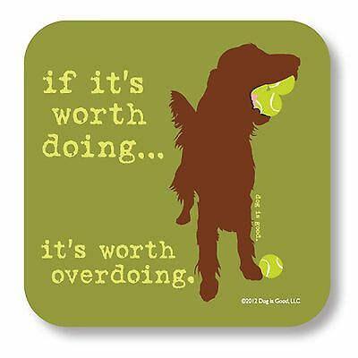 Dog Is Good Neoprene Drink Coaster IF IT′S WORTH DOING ... set of 4 Irish Setter