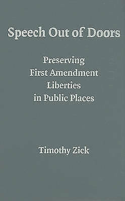 Speech Out of Doors. Preserving First Amendment Liberties in Public Places by Zi