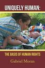 Uniquely Human: The Basis of Human Rights by Gabriel Moran (Paperback / softback, 2013)