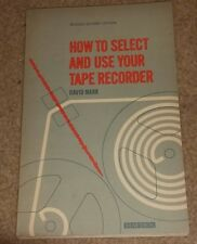 HOW TO SELECT AND USE YOUR TAPE RECORDER book DAVID MARK 1968 printing VINTAGE