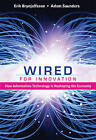 Wired for Innovation: How Information Technology is Reshaping the Economy by Erik Brynjolfsson, Adam Saunders (Hardback, 2009)