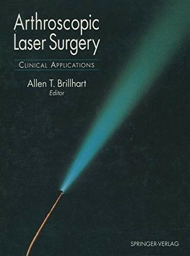 Arthroscopic Laser Surgery: Clinical Applications: Clinical Applications / Ed. [