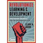 Revolutionize Learning & Development: Performance and Innovation Strategy for the Information Age by Clark N. Quinn (Paperback, 2014)