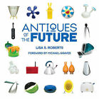 Antiques of the Future by Lisa S Roberts (Hardback, 2006)