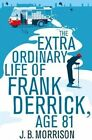 The Extra Ordinary Life of Frank Derrick, Age 81 by J. B. Morrison (Paperback, 2014)