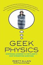 Geek Physics : Surprising Answers to the Planet's Most Interesting Questions...